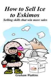 How to Sell Ice to Eskimos ebook by Graham Watkins