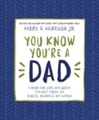 You Know You're a Dad - A Book for Dads Who Never Thought They'd Say Binkies, Blankies, or Curfew eBook by Harry Harrison