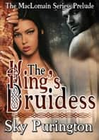 The King's Druidess (The MacLomain Series- Prelude) ebook by Sky Purington