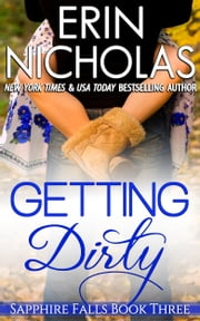 Getting Dirty - Sapphire Falls book three ebook by Erin Nicholas