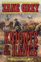 Knights of the Range ebook by Zane Grey