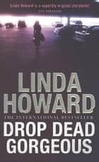 Drop Dead Gorgeous - Number 2 in series ebook by Linda Howard