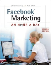 Facebook Marketing - An Hour a Day ebook by Chris Treadaway,Mari Smith