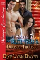 The Sinful 7 of Delite, Texas 5: Double Trouble ebook by