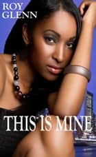 This is Mine ebook by Roy Glenn