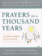 Prayers for a Thousand Years - Blessings and Expressions of Hope for the New Millenium ebook by Elizabeth Roberts, Elias Amidon