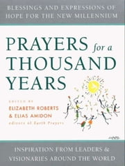 Prayers for a Thousand Years - Blessings and Expressions of Hope for the New Millenium ebook by Elizabeth Roberts,Elias Amidon
