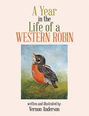 A Year in the Life of a Western Robin ebook by Vernon Anderson