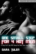 One Small Step for 4 Hot Men - Sci-Fi M/M Gay Erotic Short Story from Steam Books ebook by Dara Tulen, Steam Books