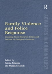Family Violence and Police Response - Learning From Research, Policy and Practice in European Countries ebook by Marijke Malsch, Wilma Smeenk