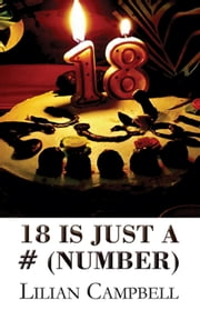 18 Is Just A # (Number) ebook by Lilian Campbell