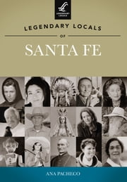 Legendary Locals of Santa Fe ebook by Ana Pacheco
