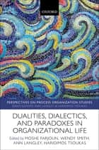Dualities, Dialectics, and Paradoxes in Organizational Life ebook by Moshe Farjoun, Wendy Smith, Ann Langley,...