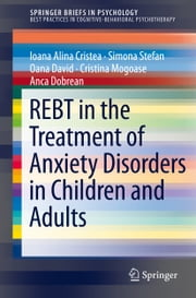 REBT in the Treatment of Anxiety Disorders in Children and Adults ebook by Ioana Alina Cristea,Simona Stefan,Oana David,Cristina Mogoase,Anca Dobrean