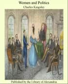 Women and Politics ebook by Charles Kingsley