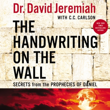 The Handwriting on the Wall - Secrets from the Prophecies of Daniel lydbok by Dr. David Jeremiah