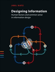 Designing Information - Human Factors and Common Sense in Information Design ebook by Joel Katz