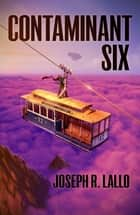 Contaminant Six ebook by Joseph R. Lallo