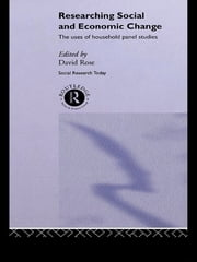 Researching Social and Economic Change - The Uses of Household Panel Studies ebook by David Rose