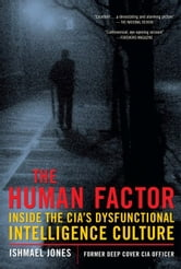 The Human Factor - Inside the CIA's Dysfunctional Intelligence Culture ebook by Ishmael Jones