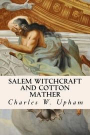 Salem Witchcraft and Cotton Mather ebook by Charles W. Upham