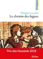 Le chemin des fugues ebook by Philippe Lacoche
