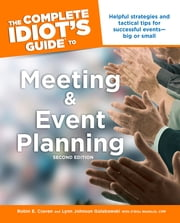 The Complete Idiot's Guide to Meeting & Event Planning, 2E ebook by Lynn Johnson Golabowski,Robin Craven