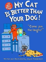 45 New Ways My Cat Is Better Than Your Dog ebook by Alyson Vanderbeck