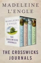 The Crosswicks Journals - A Circle of Quiet, The Summer of the Great-Grandmother, The Irrational Season, and Two-Part Invention ebook by Madeleine L'Engle