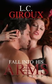 Fall Into His Arms ebook by L.C. Giroux