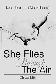 She Flies Through The Air - Circus Life ebook by Lee Stath (Marilees)