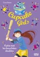 Cupcake Girls - tome 5 - Katie met les bouchées doubles ebook by Coco SIMON, Christine BOUCHAREINE