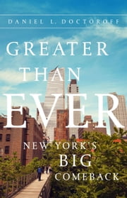 Greater than Ever - New York's Big Comeback ebook by Daniel Doctoroff