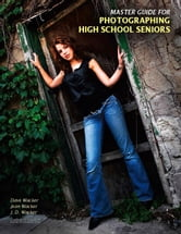 Master Guide for Photographing High School Seniors ebook by Wacker, Dave