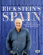 Rick Stein's Spain: 140 new recipes inspired by my journey off the beaten track ebook by Rick Stein