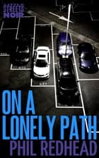 On a Lonely Path ebook by Phil Redhead