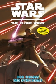 Star Wars: The Clone Wars (zur TV-Serie), Band 5 - Der Koloss des Schicksals ebook by Matt Fillbach,Shaun Fillbach