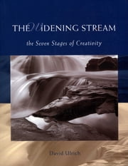 The Widening Stream - The Seven Stages Of Creativity ebook by David Ulrich