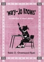 """Mary-Jo Knows"" ebook by Robin D. Greenwood-Ryan"