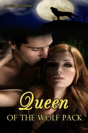 Queen of the Wolf Pack (BBW The Paranormal Erotic Romance, Alpha Werewolf Mate) ebook by Larissa Coltrane