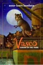 Vasco, Leader of the Tribe eBook by Anne-Laure Bondoux, Y. Maudet