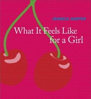 What It Feels Like For a Girl ebook by Jennica Harper