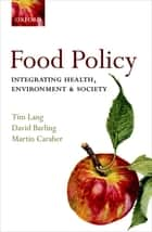 Food Policy: Integrating health, environment and society - Integrating health, environment and society eBook by Tim Lang, David Barling, Martin Caraher