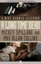 A Long Time Dead ebook by Mickey Spillane,Max A Collins