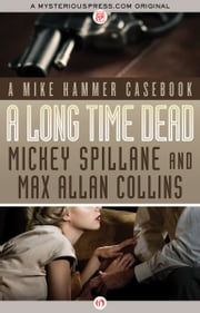 A Long Time Dead - A Mike Hammer Casebook ebook by Mickey Spillane,Max A Collins