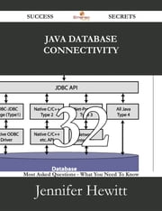 Java Database Connectivity 32 Success Secrets - 32 Most Asked Questions On Java Database Connectivity - What You Need To Know ebook by Jennifer Hewitt