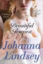 Beautiful Tempest - A Novel ebook by Johanna Lindsey