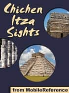 Chichen Itza Sights: a travel guide to the main attractions in Chichen Itza, Mexico (Mobi Sights) ebook by MobileReference