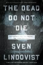 The Dead Do Not Die ebook by Sven Lindqvist,Joan Tate,Sarah Death,Adam Hochschild