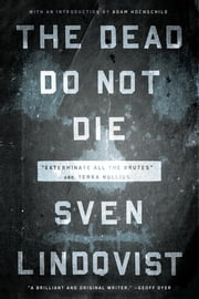 "The Dead Do Not Die - ""Exterminate All the Brutes"" and Terra Nullius ebook by Sven Lindqvist, Joan Tate, Sarah Death,..."